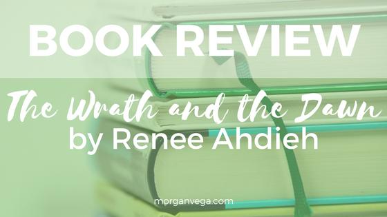 Book Review: The Wrath and the Dawn by Renee Ahdieh   Morgan Vega   morganvega.com