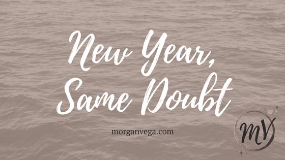 New Year, Same Doubt | Morgan Vega | morganvega.com