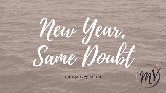 New Year, Same Doubt | Morgan Vega | morganvega.com