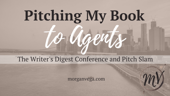 Pitching My Book to Agents: The Writer's Digest Conference and Pitch Slam | Morgan Vega | morganvega.com