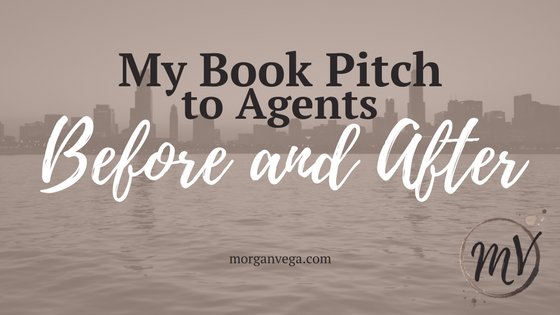 My Book Pitch to Agents: Before and After | Morgan Vega | morganvega.com
